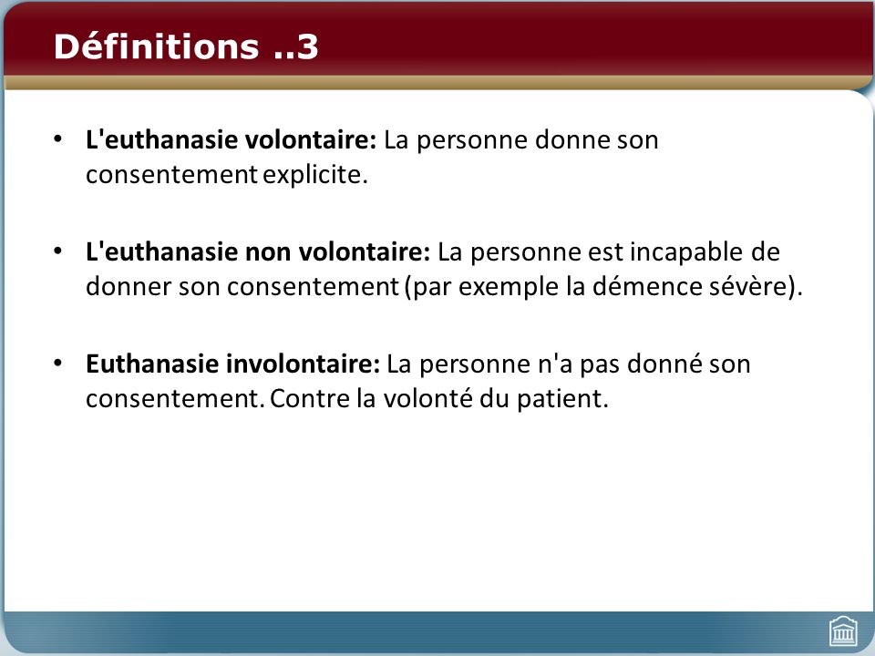 Définitions ..3 L euthanasie volontaire: La personne donne son consentement explicite.