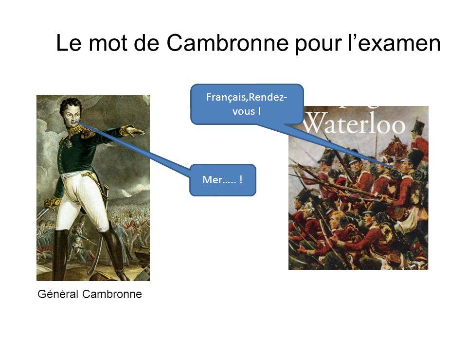 Le mot de Cambronne pour l'examen