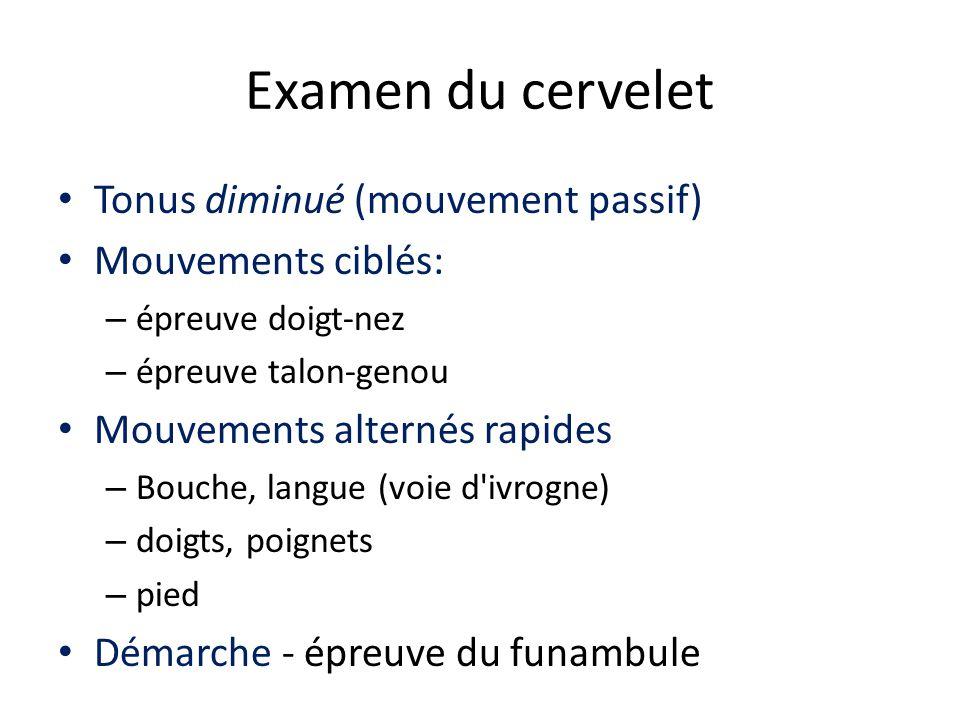 Examen du cervelet Tonus diminué (mouvement passif) Mouvements ciblés: