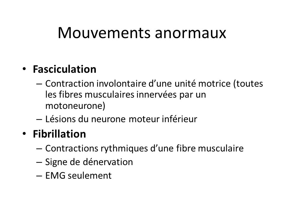 Mouvements anormaux Fasciculation Fibrillation