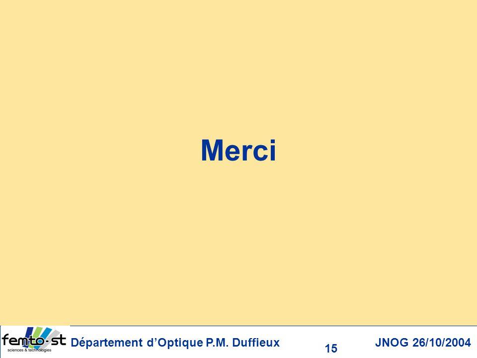 Merci Département d'Optique P.M. Duffieux JNOG 26/10/2004 15