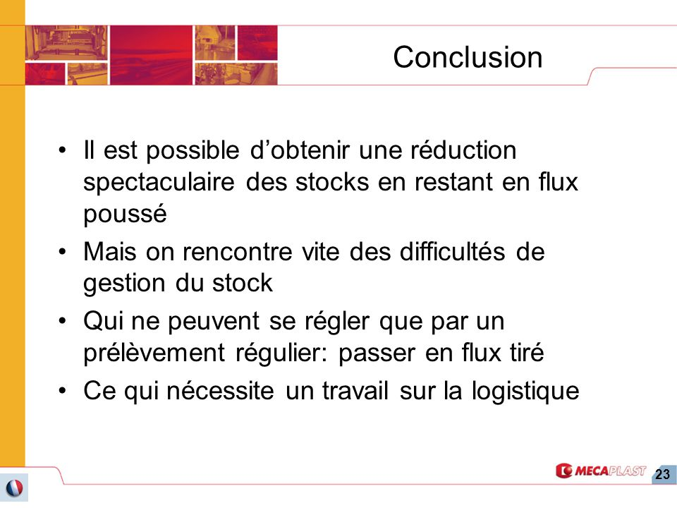 Conclusion Il est possible d'obtenir une réduction spectaculaire des stocks en restant en flux poussé.