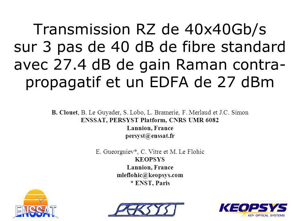 Transmission RZ de 40x40Gb/s sur 3 pas de 40 dB de fibre standard avec 27.4 dB de gain Raman contra-propagatif et un EDFA de 27 dBm B.
