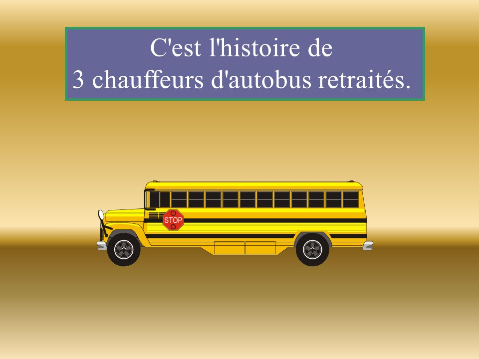 3 chauffeurs d autobus retraités.