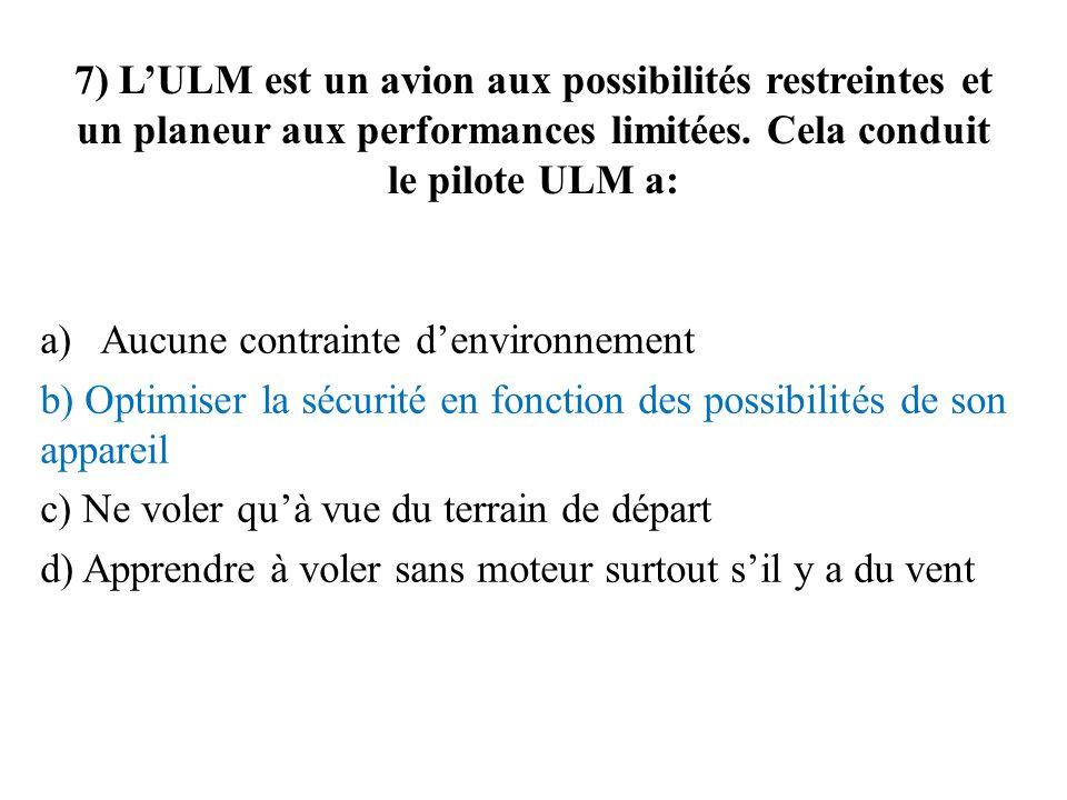 7) L'ULM est un avion aux possibilités restreintes et un planeur aux performances limitées. Cela conduit le pilote ULM a: