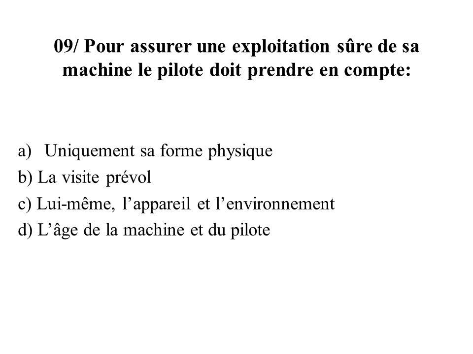 09/ Pour assurer une exploitation sûre de sa machine le pilote doit prendre en compte: