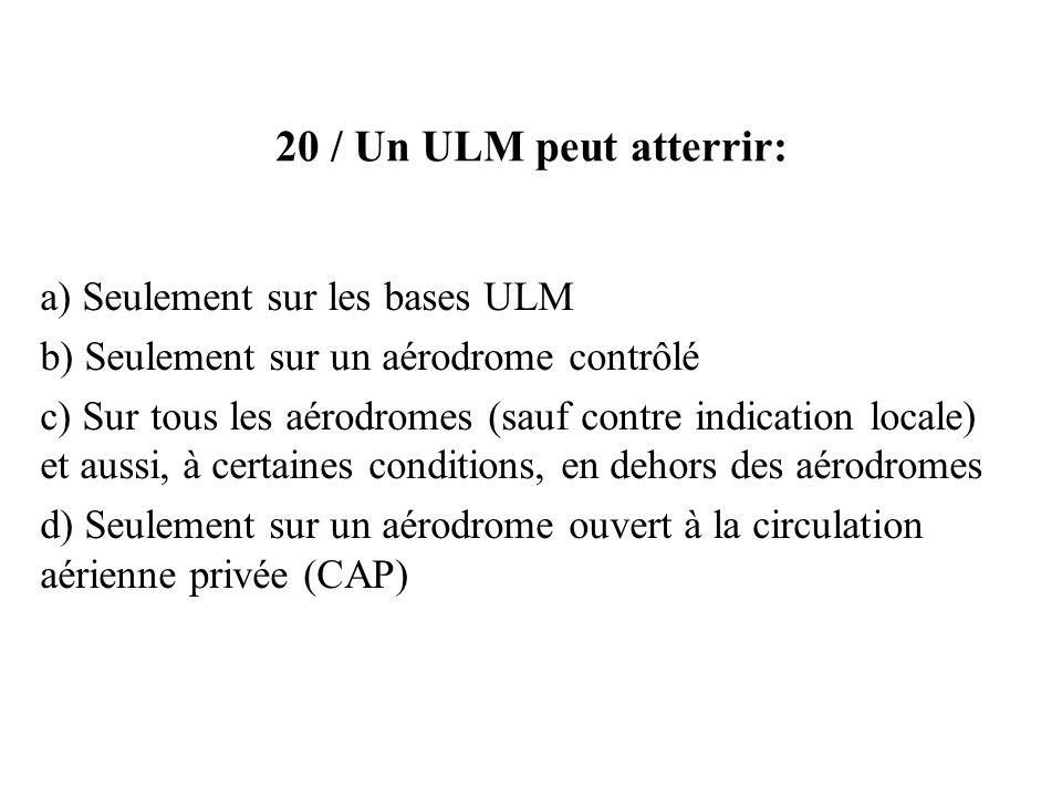 20 / Un ULM peut atterrir: a) Seulement sur les bases ULM