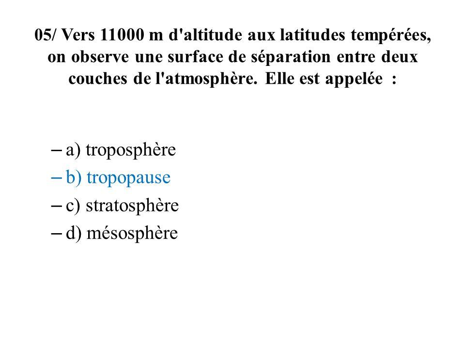 a) troposphère b) tropopause c) stratosphère d) mésosphère