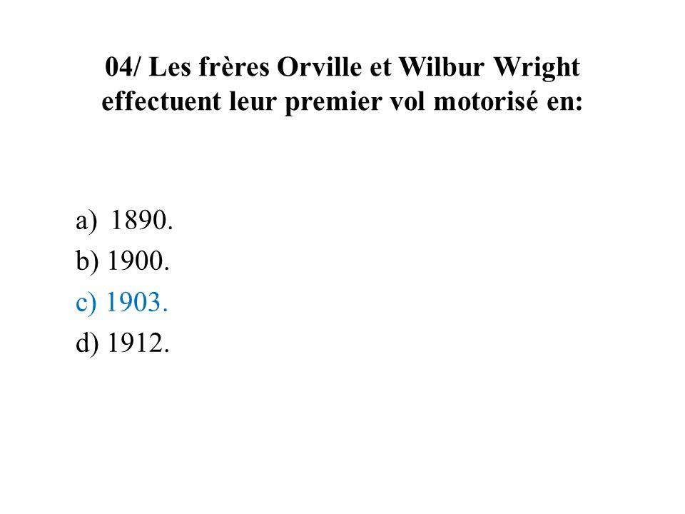 04/ Les frères Orville et Wilbur Wright effectuent leur premier vol motorisé en: