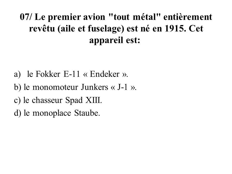 07/ Le premier avion tout métal entièrement revêtu (aile et fuselage) est né en 1915. Cet appareil est: