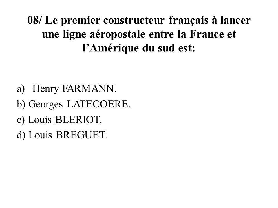 08/ Le premier constructeur français à lancer une ligne aéropostale entre la France et l'Amérique du sud est: