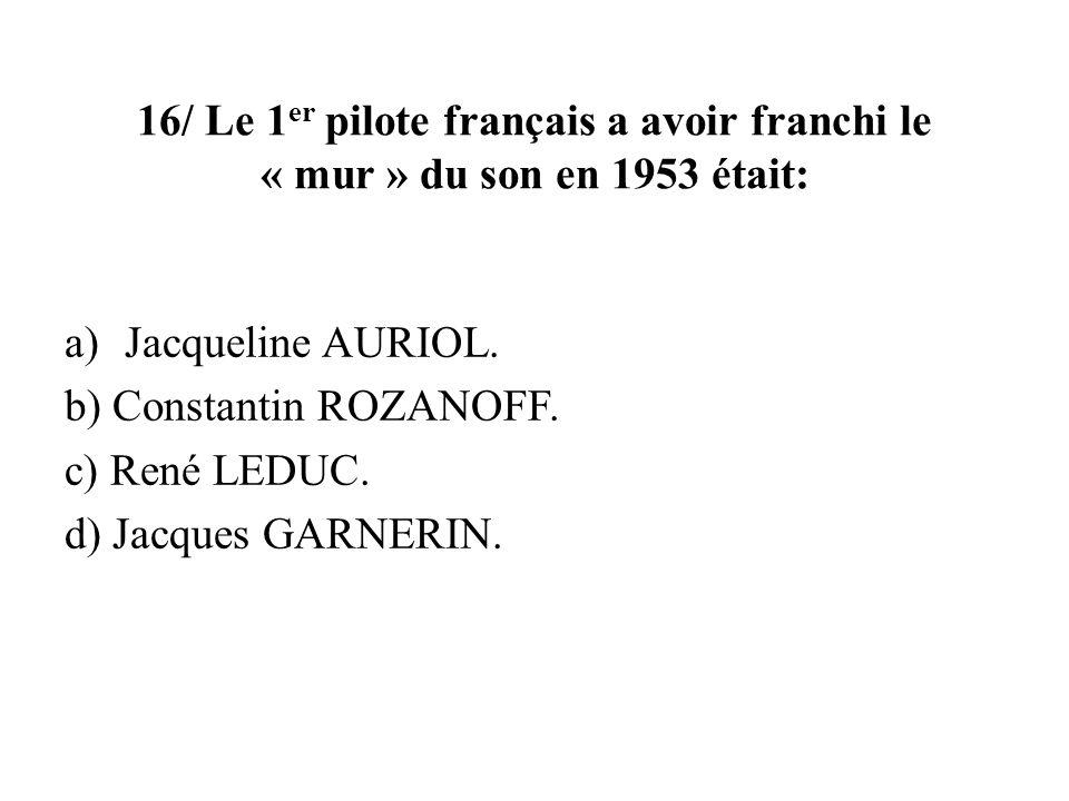 16/ Le 1er pilote français a avoir franchi le « mur » du son en 1953 était: