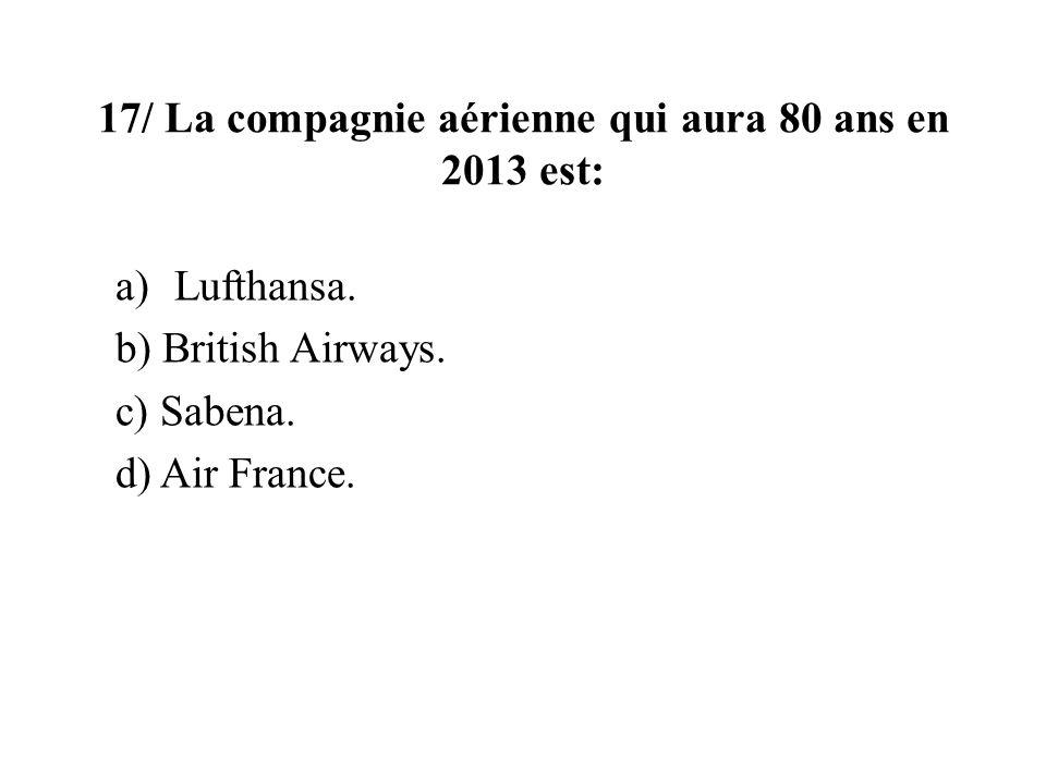 17/ La compagnie aérienne qui aura 80 ans en 2013 est: