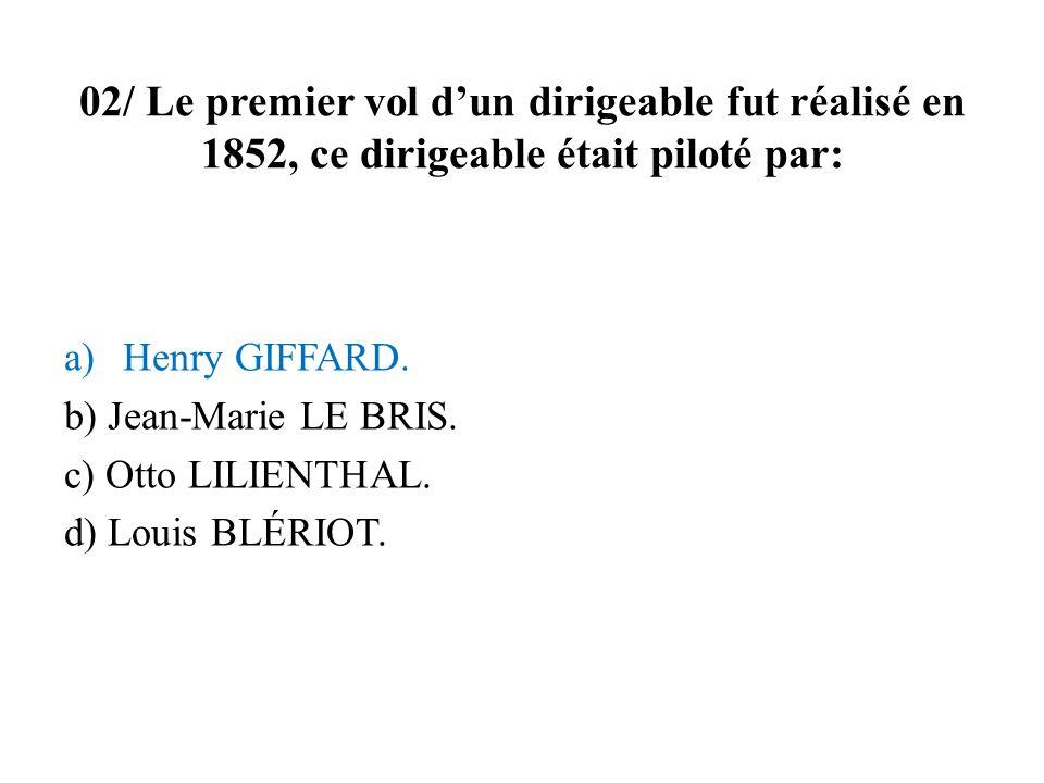 02/ Le premier vol d'un dirigeable fut réalisé en 1852, ce dirigeable était piloté par: