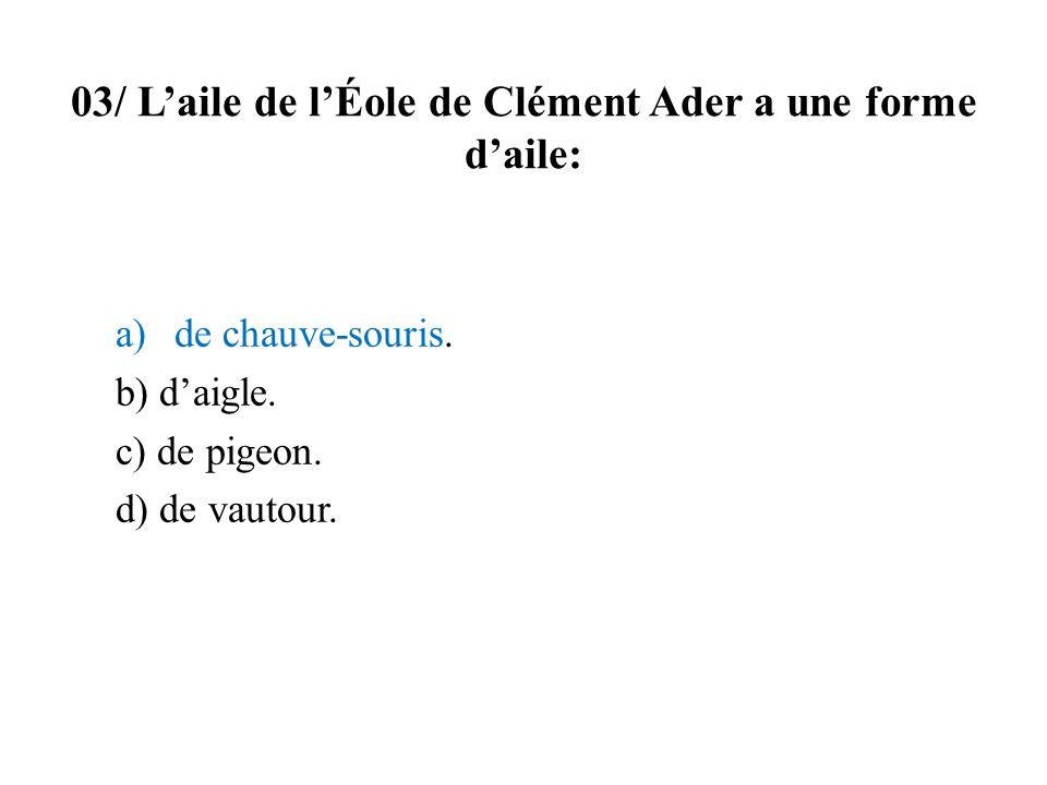 03/ L'aile de l'Éole de Clément Ader a une forme d'aile: