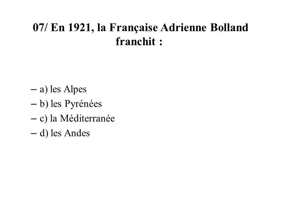07/ En 1921, la Française Adrienne Bolland franchit :