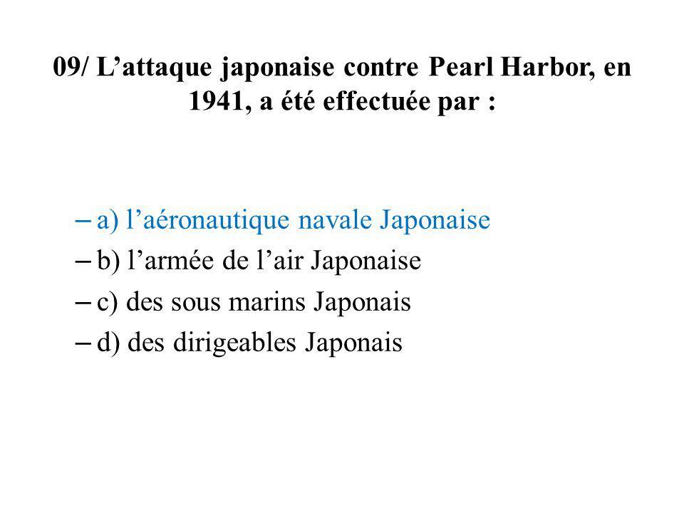 09/ L'attaque japonaise contre Pearl Harbor, en 1941, a été effectuée par :