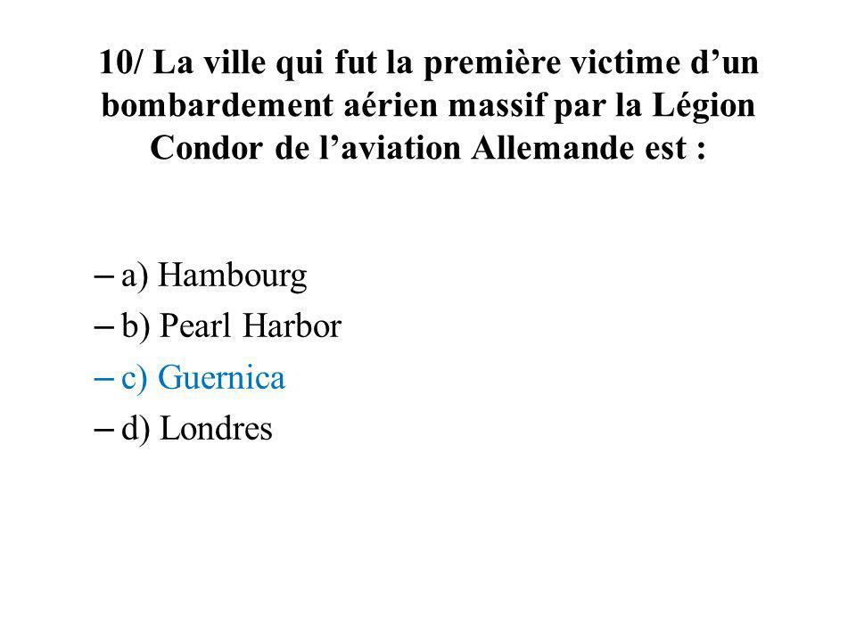 10/ La ville qui fut la première victime d'un bombardement aérien massif par la Légion Condor de l'aviation Allemande est :