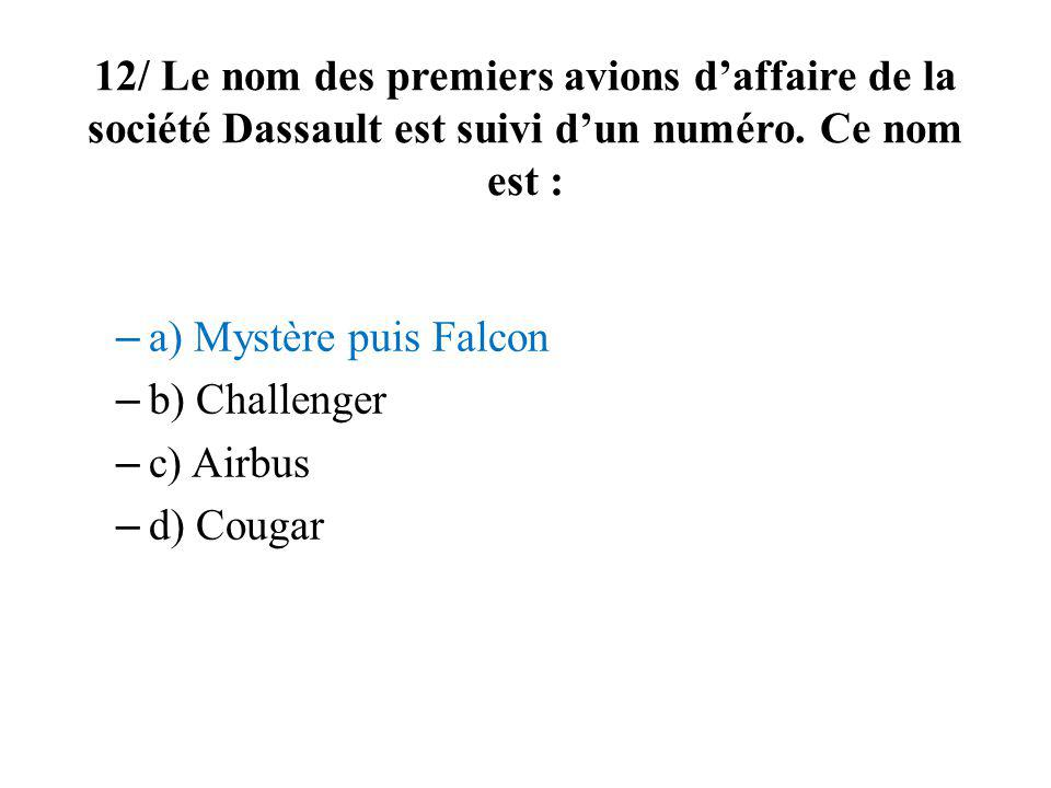 12/ Le nom des premiers avions d'affaire de la société Dassault est suivi d'un numéro. Ce nom est :