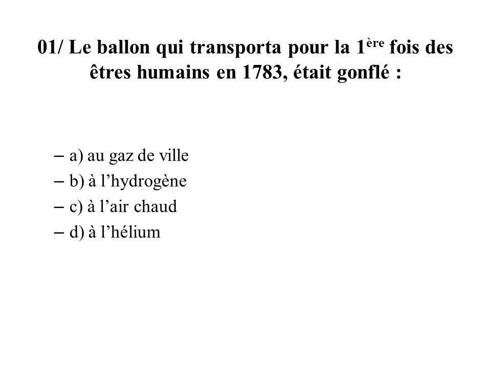 01/ Le ballon qui transporta pour la 1ère fois des êtres humains en 1783, était gonflé :