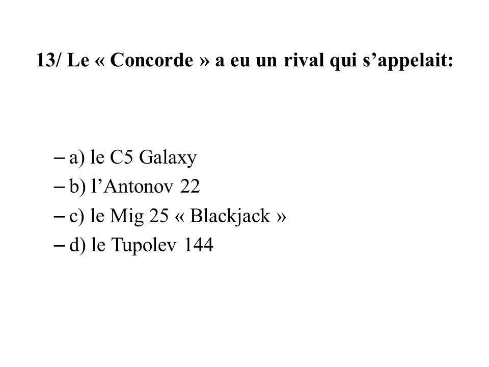 13/ Le « Concorde » a eu un rival qui s'appelait: