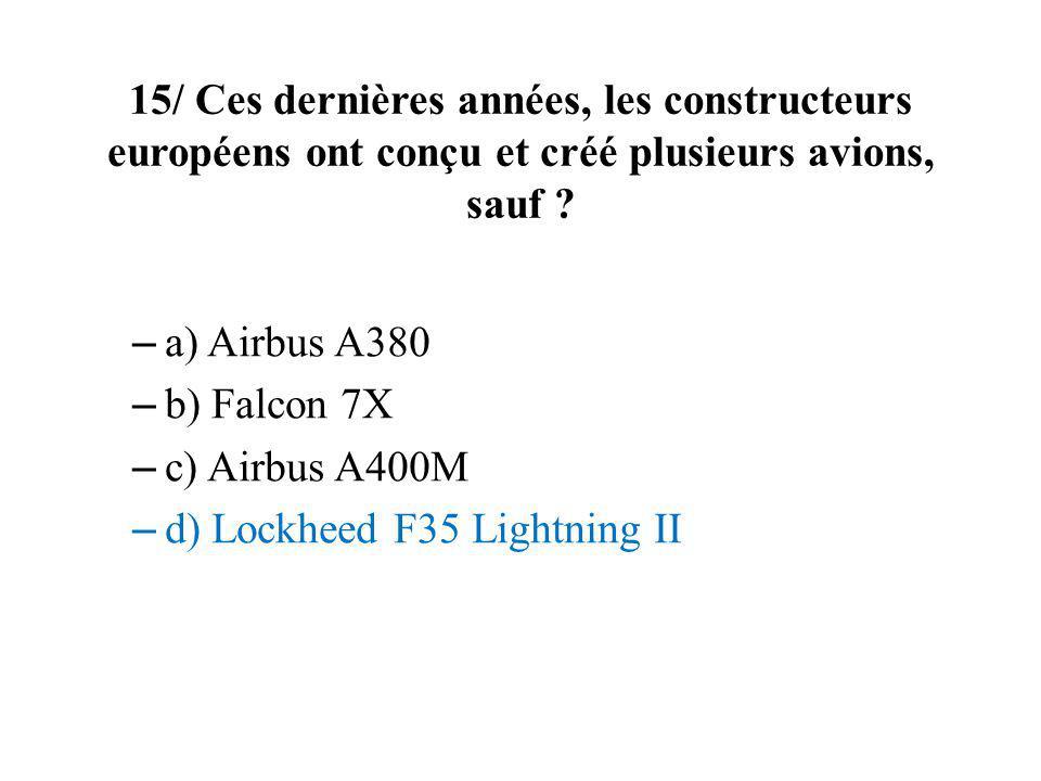 15/ Ces dernières années, les constructeurs européens ont conçu et créé plusieurs avions, sauf