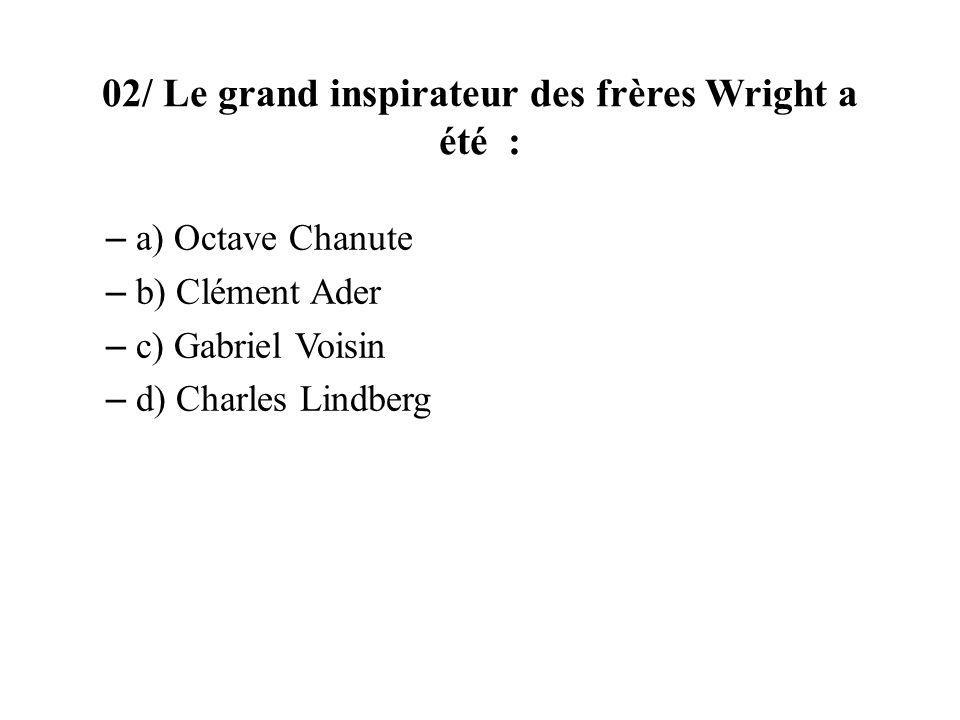 02/ Le grand inspirateur des frères Wright a été :