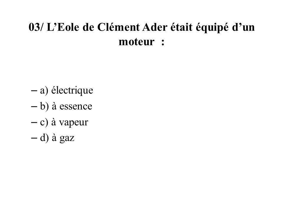 03/ L'Eole de Clément Ader était équipé d'un moteur :