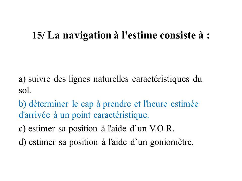15/ La navigation à l estime consiste à :