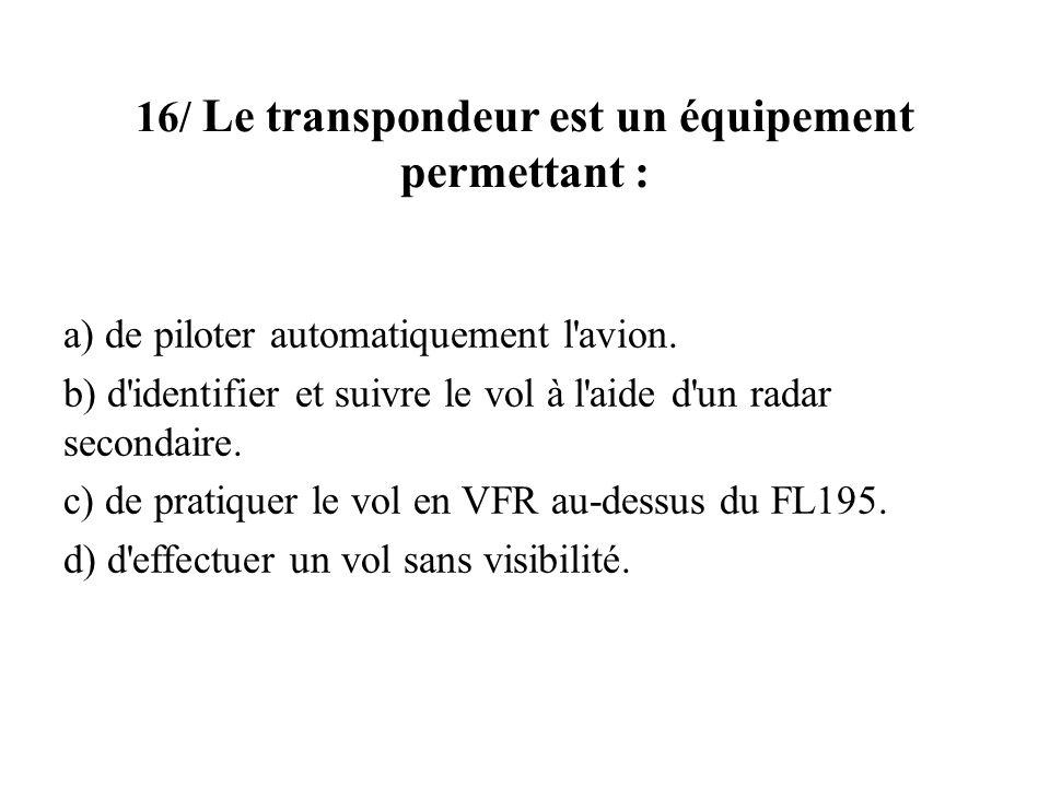 16/ Le transpondeur est un équipement permettant :