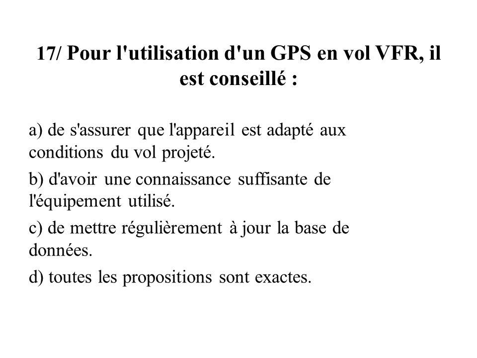 17/ Pour l utilisation d un GPS en vol VFR, il est conseillé :