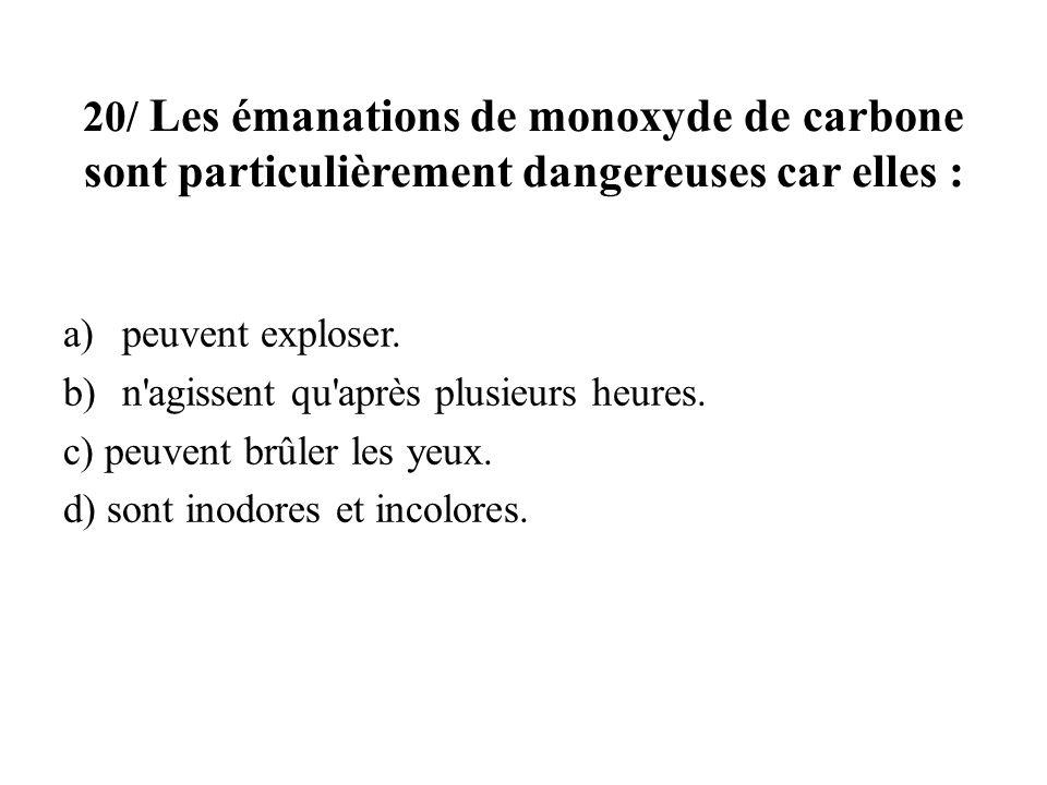 20/ Les émanations de monoxyde de carbone sont particulièrement dangereuses car elles :