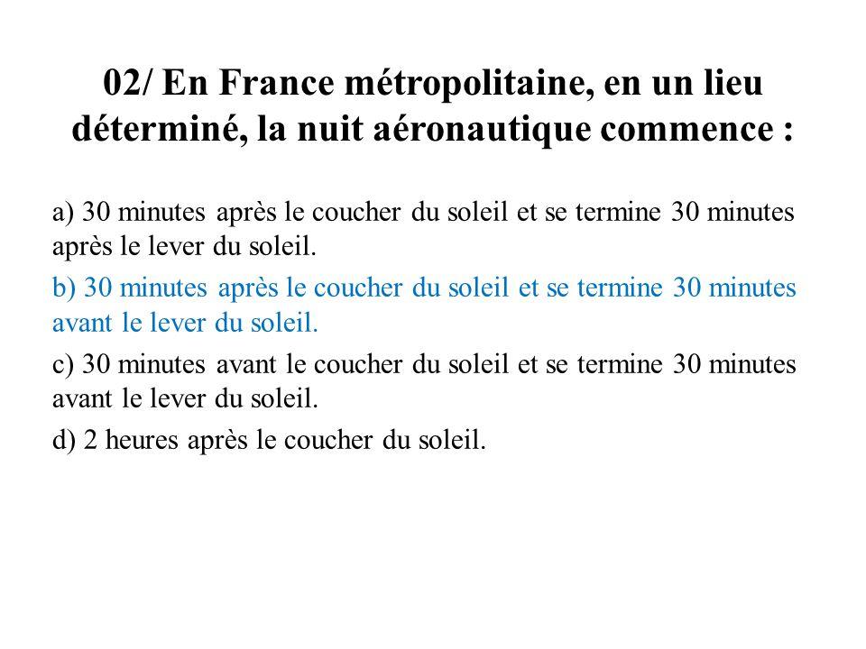 02/ En France métropolitaine, en un lieu déterminé, la nuit aéronautique commence :
