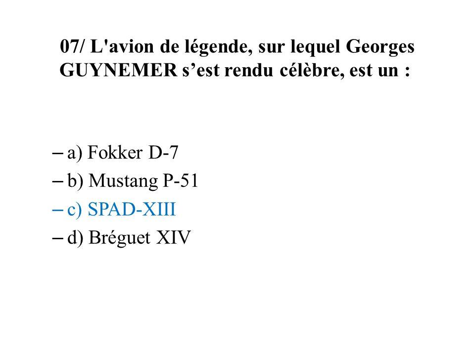 07/ L avion de légende, sur lequel Georges GUYNEMER s'est rendu célèbre, est un :