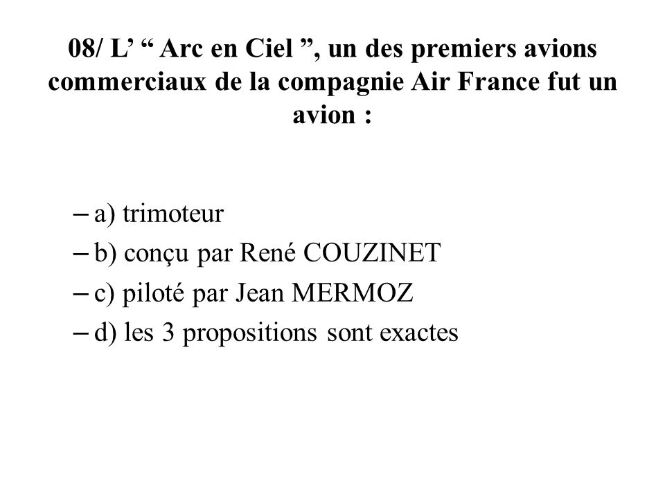 08/ L' Arc en Ciel , un des premiers avions commerciaux de la compagnie Air France fut un avion :