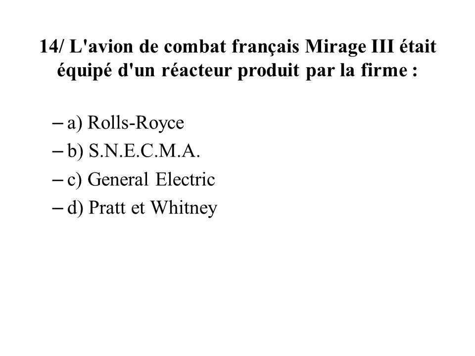 14/ L avion de combat français Mirage III était équipé d un réacteur produit par la firme :