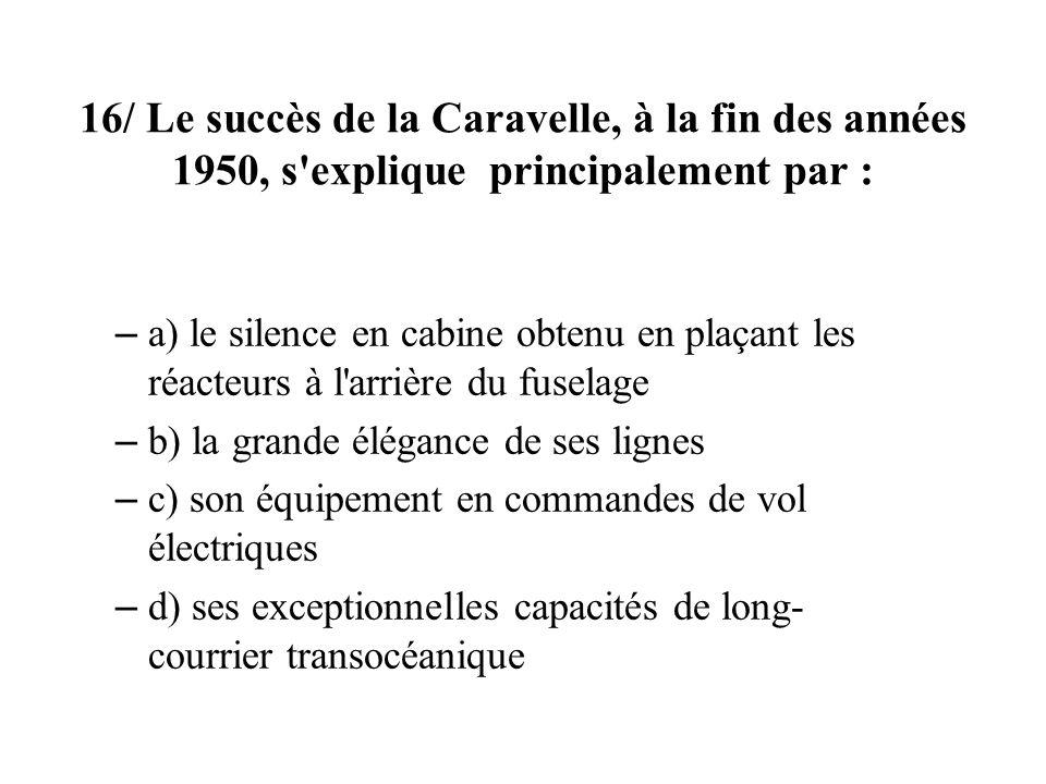 16/ Le succès de la Caravelle, à la fin des années 1950, s explique principalement par :