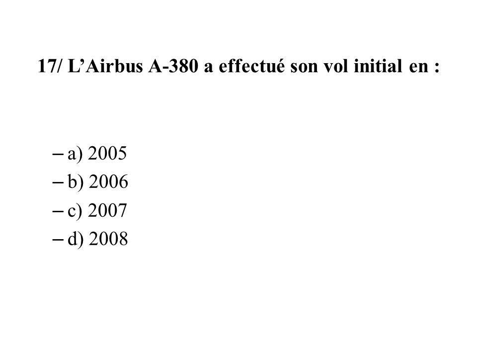 17/ L'Airbus A-380 a effectué son vol initial en :