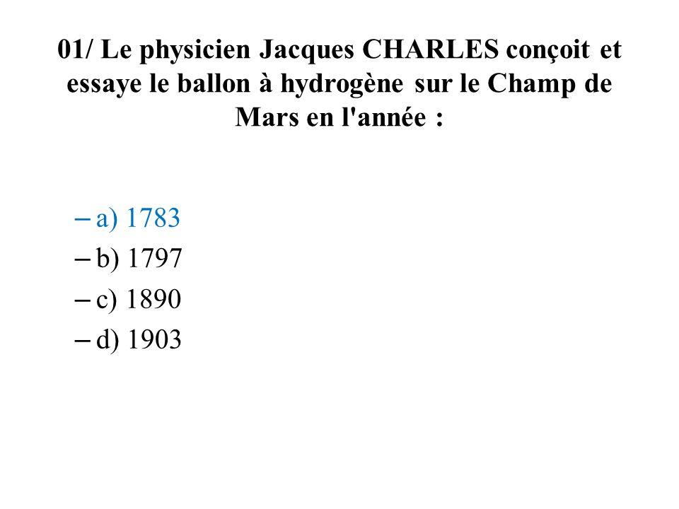 01/ Le physicien Jacques CHARLES conçoit et essaye le ballon à hydrogène sur le Champ de Mars en l année :