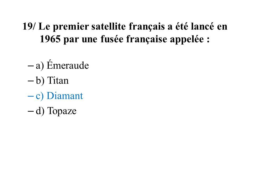 19/ Le premier satellite français a été lancé en 1965 par une fusée française appelée :