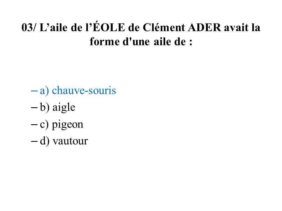 03/ L'aile de l'ÉOLE de Clément ADER avait la forme d une aile de :