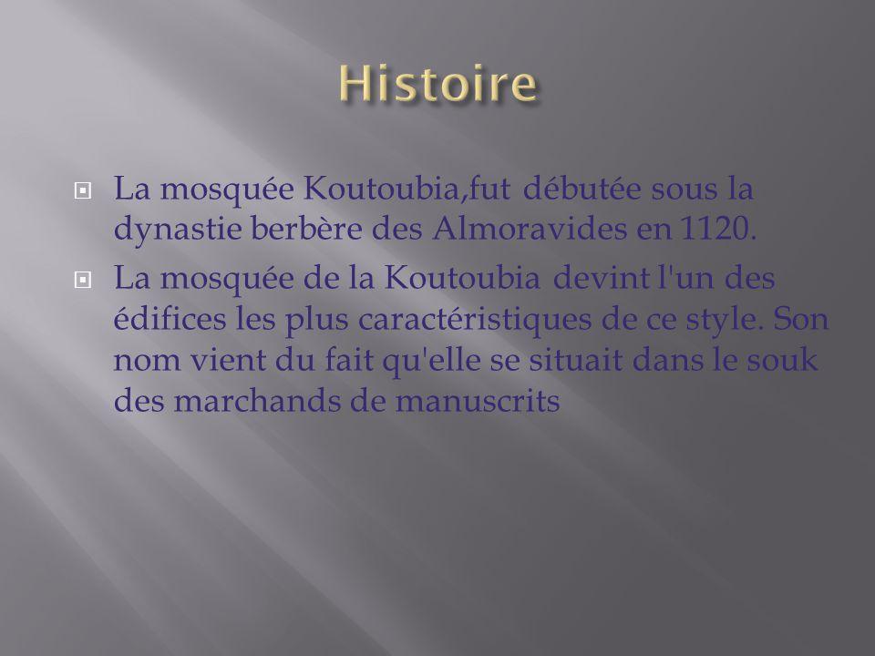 Histoire La mosquée Koutoubia,fut débutée sous la dynastie berbère des Almoravides en 1120.