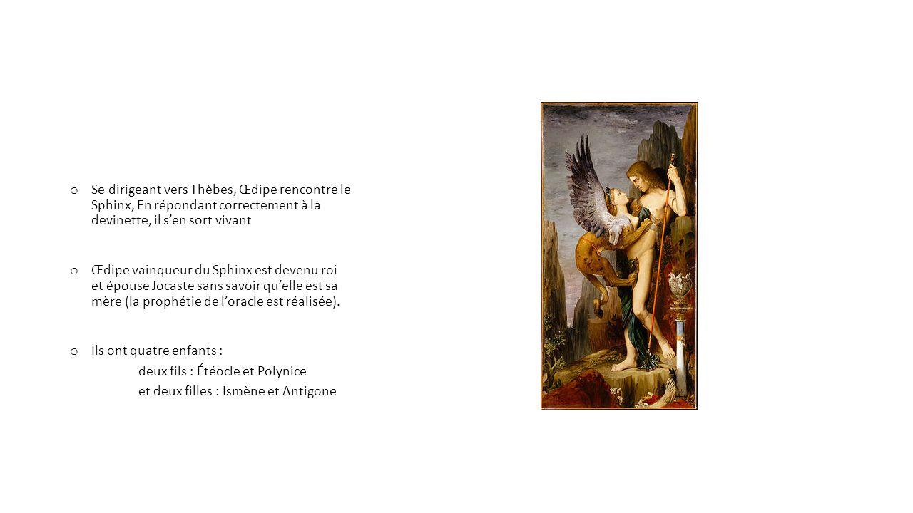 Se dirigeant vers Thèbes, Œdipe rencontre le Sphinx, En répondant correctement à la devinette, il s'en sort vivant