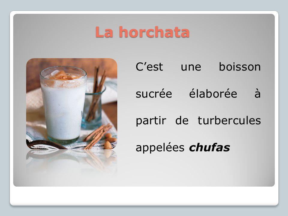 La horchata C'est une boisson sucrée élaborée à partir de turbercules appelées chufas