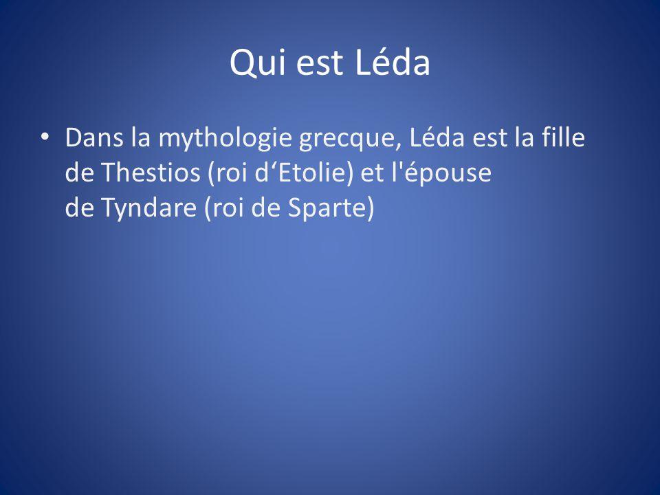 Qui est Léda Dans la mythologie grecque, Léda est la fille de Thestios (roi d'Etolie) et l épouse de Tyndare (roi de Sparte)