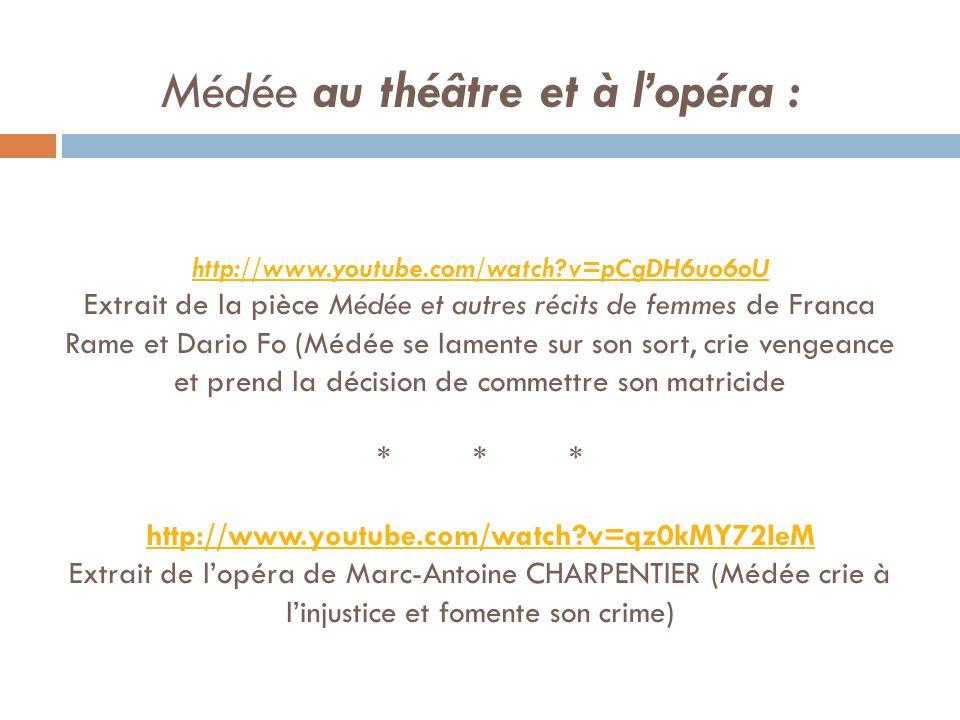 Médée au théâtre et à l'opéra : http://www. youtube. com/watch