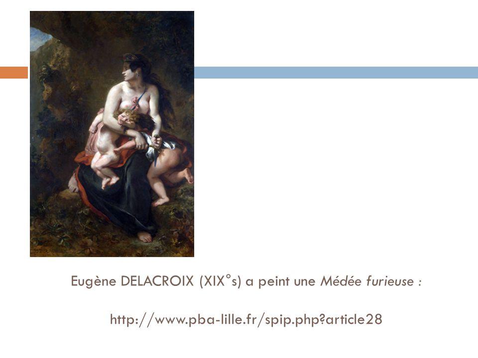 Eugène DELACROIX (XIX°s) a peint une Médée furieuse : http://www