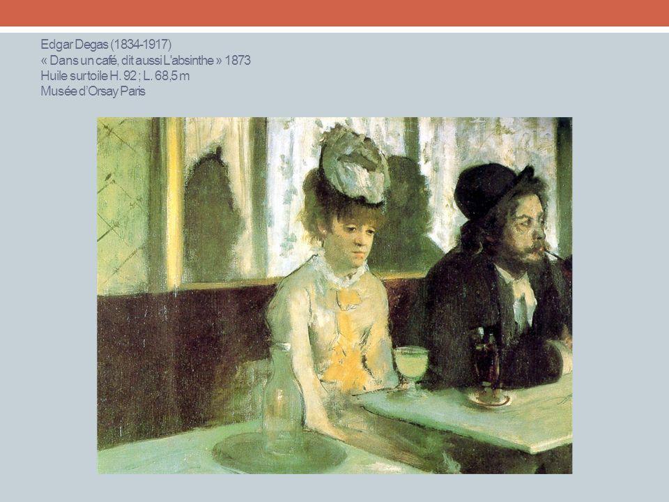 Edgar Degas (1834-1917) « Dans un café, dit aussi L absinthe » 1873 Huile sur toile H.