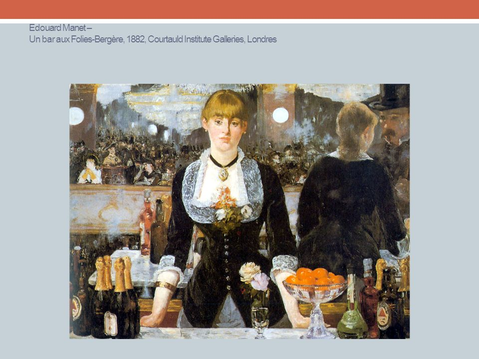 Edouard Manet – Un bar aux Folies-Bergère, 1882, Courtauld Institute Galleries, Londres
