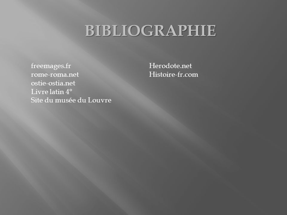 BIBLIOGRAPHIE freemages.fr Herodote.net rome-roma.net Histoire-fr.com